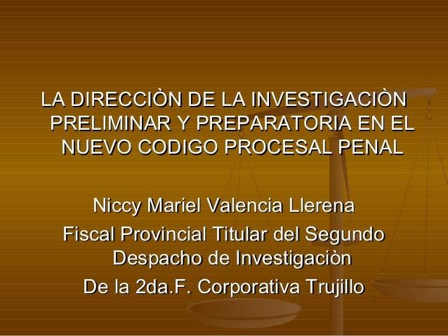 LA DIRECCIÒN DE LA INVESTIGACIÒNLA DIRECCIÒN DE LA INVESTIGACIÒN PRELIMINAR Y PREPARATORIA EN ELPRELIMINAR Y PREPARATORIA ...