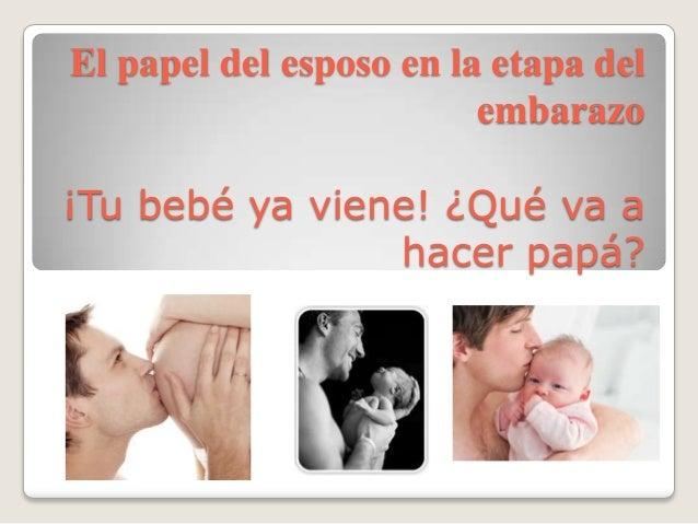 El papel del esposo en la etapa delembarazo¡Tu bebé ya viene! ¿Qué va ahacer papá?