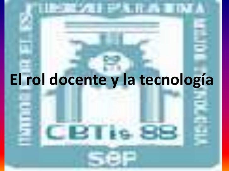 El rol docente y la tecnología <br />