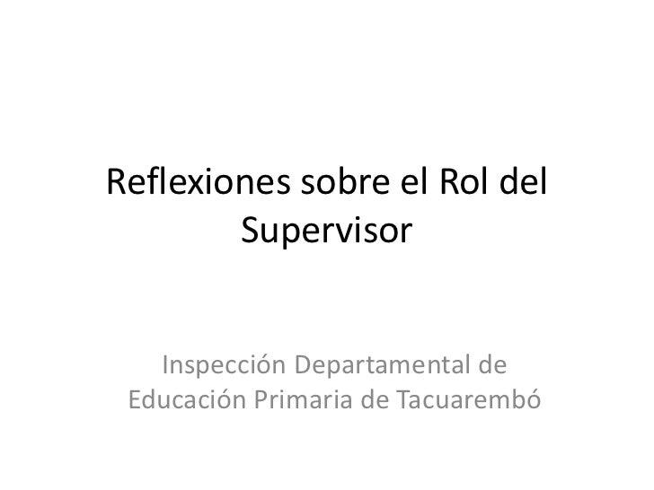Reflexiones sobre el Rol del         Supervisor      Inspección Departamental de  Educación Primaria de Tacuarembó