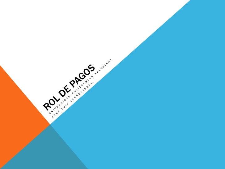 ROL DE PAGOS<br />UNIVERSIDAD POLITECNICA SALESIANA<br />JOSE LUIS LARREATEGUI<br />