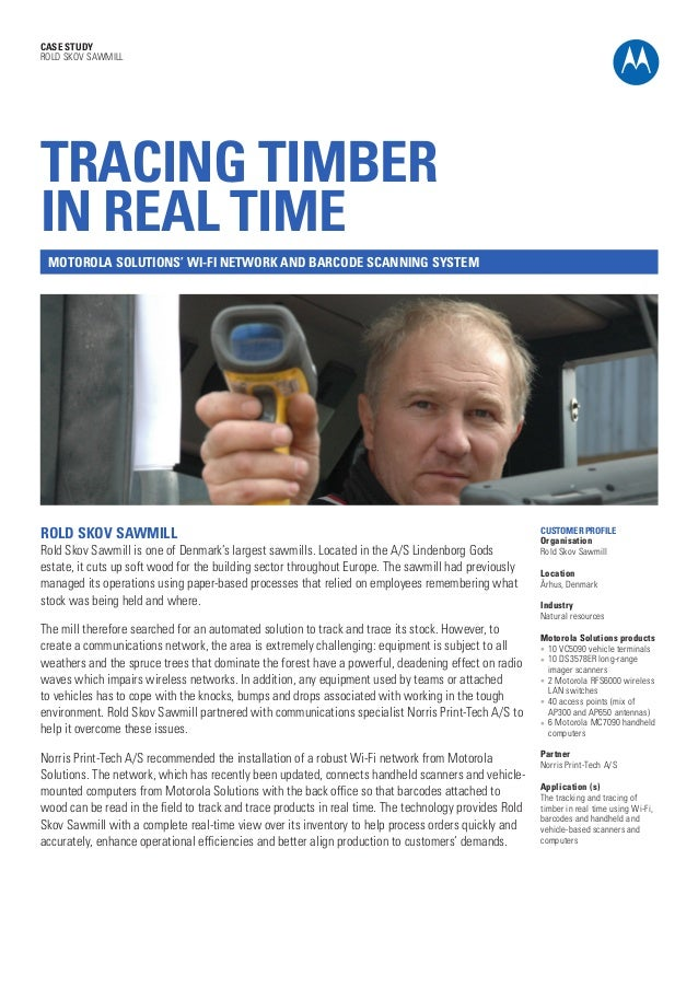CASE STUDY ROLD SKOV SAWMILL  TRACING TIMBER IN REAL TIME MOTOROLA SOLUTIONS' WI-FI NETWORK AND BARCODE SCANNING SYSTEM  R...