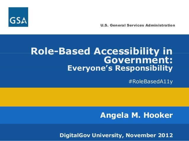 U.S. General Services Administration  Role-Based Accessibility in  Government:  Everyone's Responsibility  #RoleBasedA11y ...