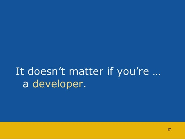 It doesn't matter if you're …  a developer.  17