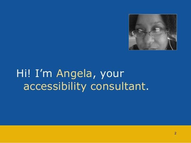Hi! I'm Angela, your  accessibility consultant.  2