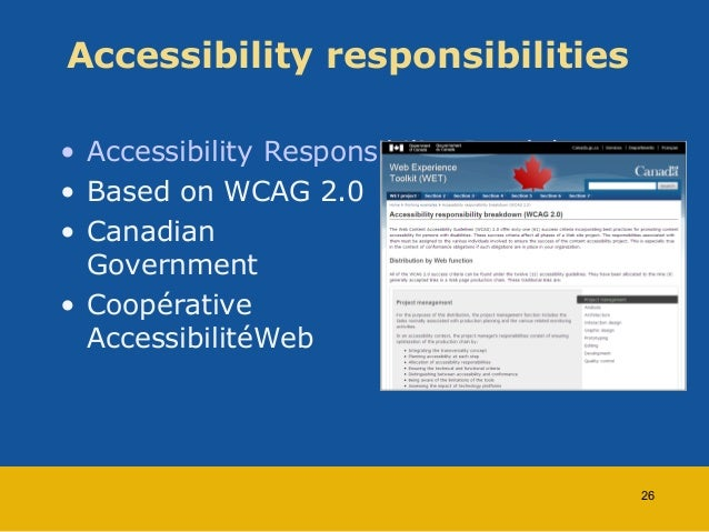 Accessibility responsibilities  • Accessibility Responsibility Breakdown  • Based on WCAG 2.0  • Canadian  Government  • C...