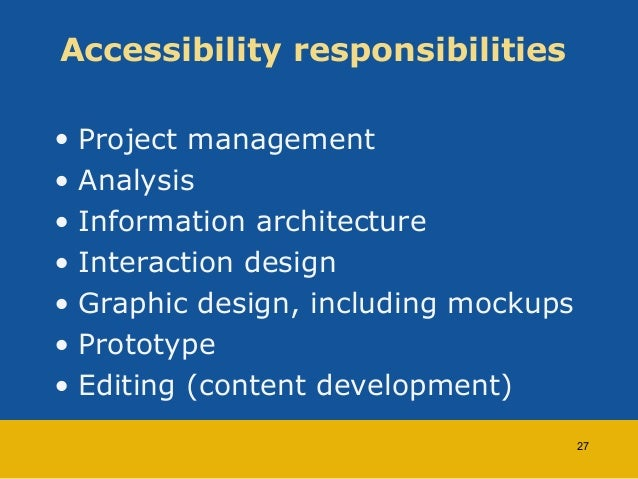 Accessibility responsibilities  • Project management  • Analysis  • Information architecture  • Interaction design  • Grap...