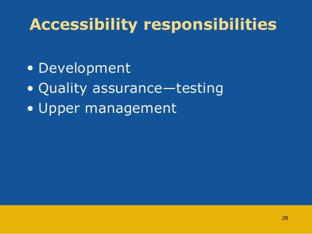 Accessibility responsibilities  • Development  • Quality assurance—testing  • Upper management  28