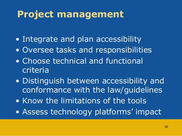 Project management  • Integrate and plan accessibility  • Oversee tasks and responsibilities  • Choose technical and funct...