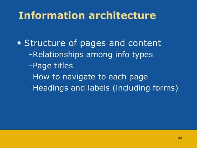 Information architecture  • Structure of pages and content  –Relationships among info types  –Page titles  –How to navigat...