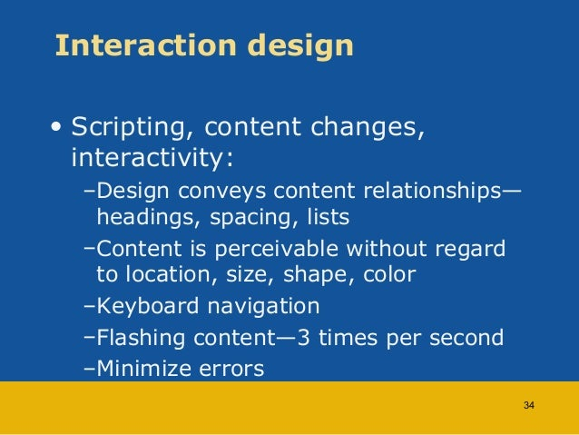 Interaction design  • Scripting, content changes,  interactivity:  –Design conveys content relationships—  headings, spaci...