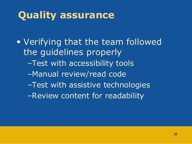 Quality assurance  • Verifying that the team followed  the guidelines properly  –Test with accessibility tools  –Manual re...