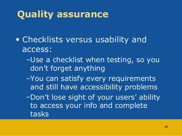 Quality assurance  • Checklists versus usability and  access:  –Use a checklist when testing, so you  don't forget anythin...