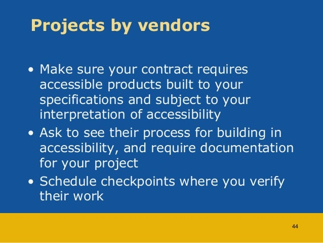 Projects by vendors  • Make sure your contract requires  accessible products built to your  specifications and subject to ...