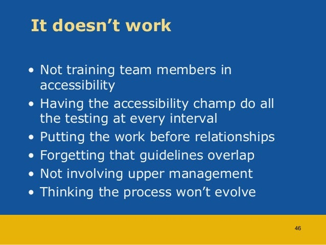 It doesn't work  • Not training team members in  accessibility  • Having the accessibility champ do all  the testing at ev...