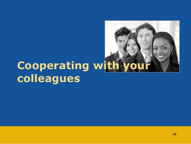 Cooperating with your  colleagues  48