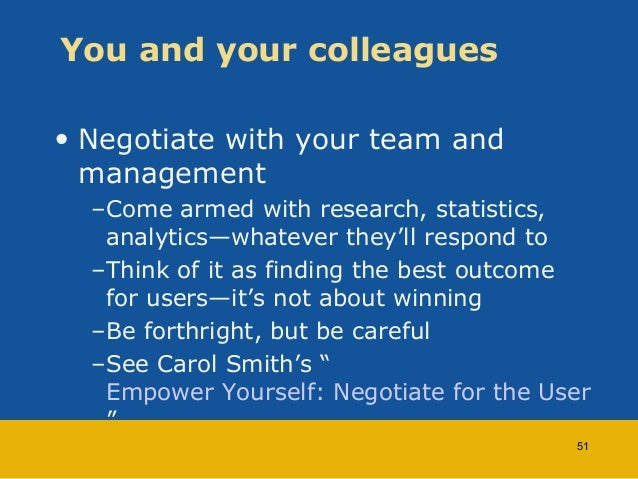You and your colleagues  • Negotiate with your team and  management  –Come armed with research, statistics,  analytics—wha...