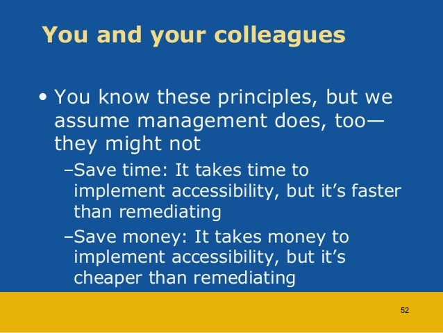 You and your colleagues  • You know these principles, but we  assume management does, too—  they might not  –Save time: It...