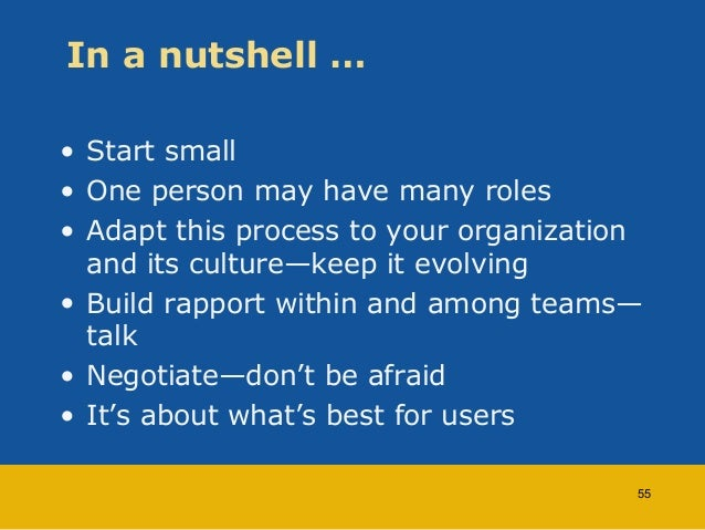 In a nutshell …  • Start small  • One person may have many roles  • Adapt this process to your organization  and its cultu...