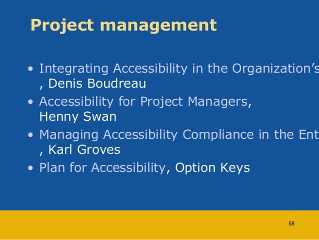 Project management  • Integrating Accessibility in the Organization's , Denis Boudreau  • Accessibility for Project Manage...