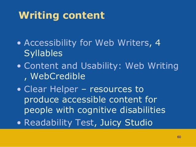 Writing content  • Accessibility for Web Writers, 4  Syllables  • Content and Usability: Web Writing  , WebCredible  • Cle...