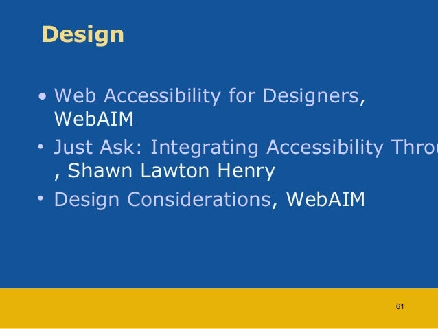 Design  • Web Accessibility for Designers,  WebAIM  • Just Ask: Integrating Accessibility Throughout , Shawn Lawton Henry ...