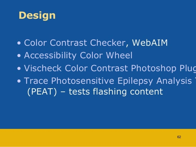 Design  • Color Contrast Checker, WebAIM  • Accessibility Color Wheel  • Vischeck Color Contrast Photoshop Plug-• Trace Ph...