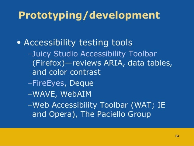 Prototyping/development  • Accessibility testing tools  –Juicy Studio Accessibility Toolbar  (Firefox)—reviews ARIA, data ...