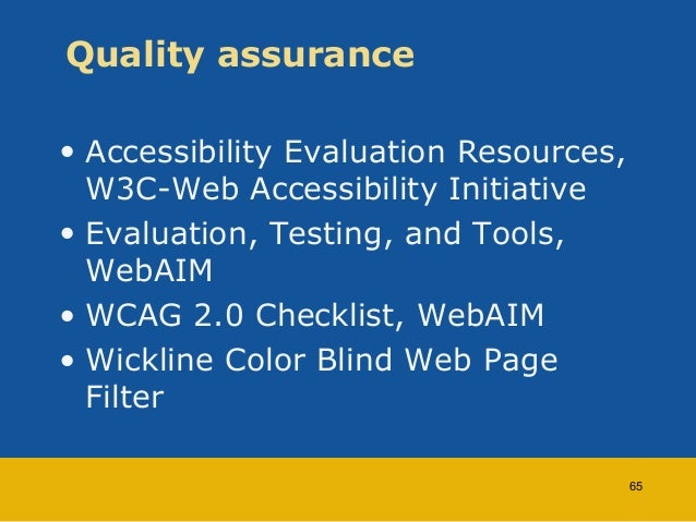Quality assurance  • Accessibility Evaluation Resources,  W3C-Web Accessibility Initiative  • Evaluation, Testing, and Too...