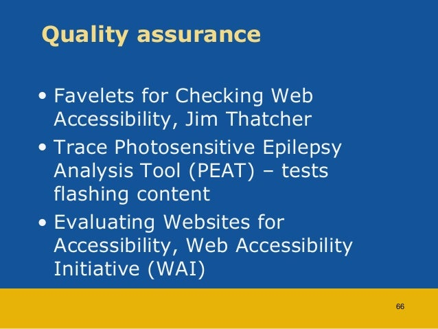 Quality assurance  • Favelets for Checking Web  Accessibility, Jim Thatcher  • Trace Photosensitive Epilepsy  Analysis Too...