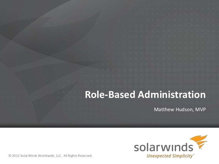 Role-Based Administration                                                              Matthew Hudson, MVP© 2012 SolarWind...