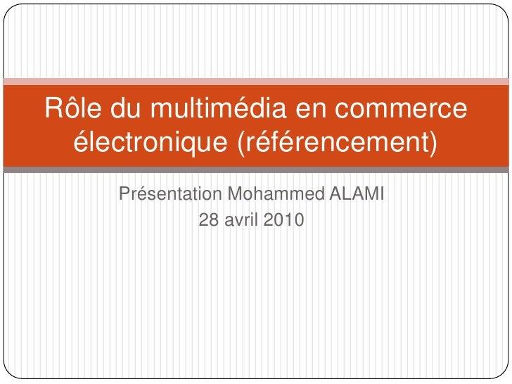 Présentation Mohammed ALAMI<br />IFT 6804 – 2010<br />28 avril 2010<br />Rôle du multimédia en commerce électronique <br />