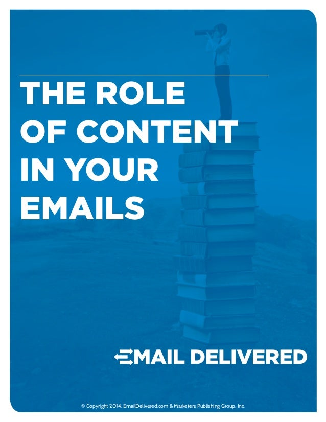 The Role of Content in your emails © Copyright 2014. EmailDelivered.com & Marketers Publishing Group, Inc.