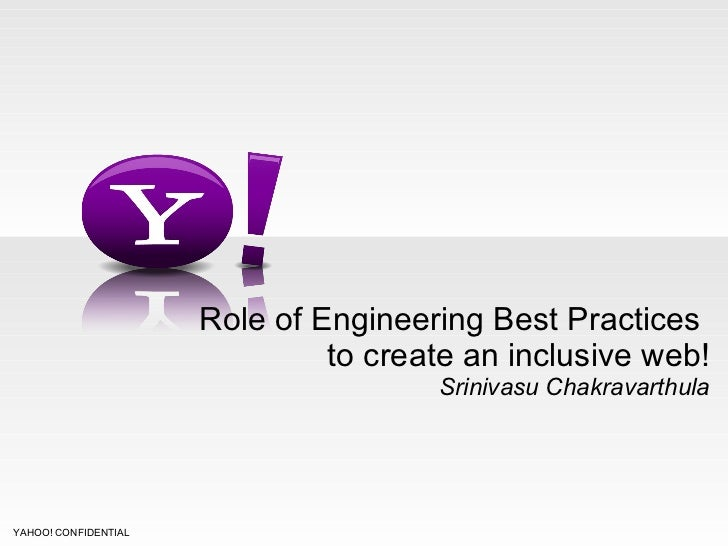 Role of Engineering Best Practices  to create an inclusive web! Srinivasu Chakravarthula YAHOO! CONFIDENTIAL