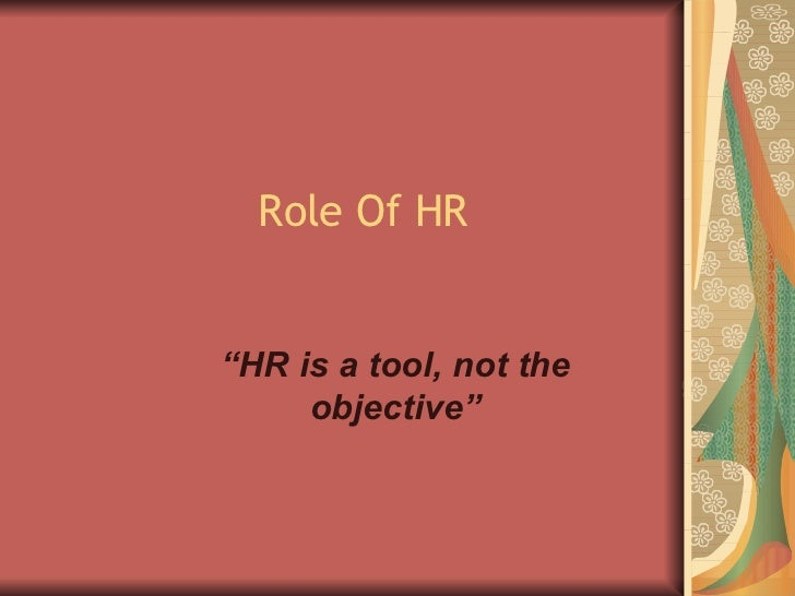 """Role Of HR """" HR is a tool, not the objective"""""""