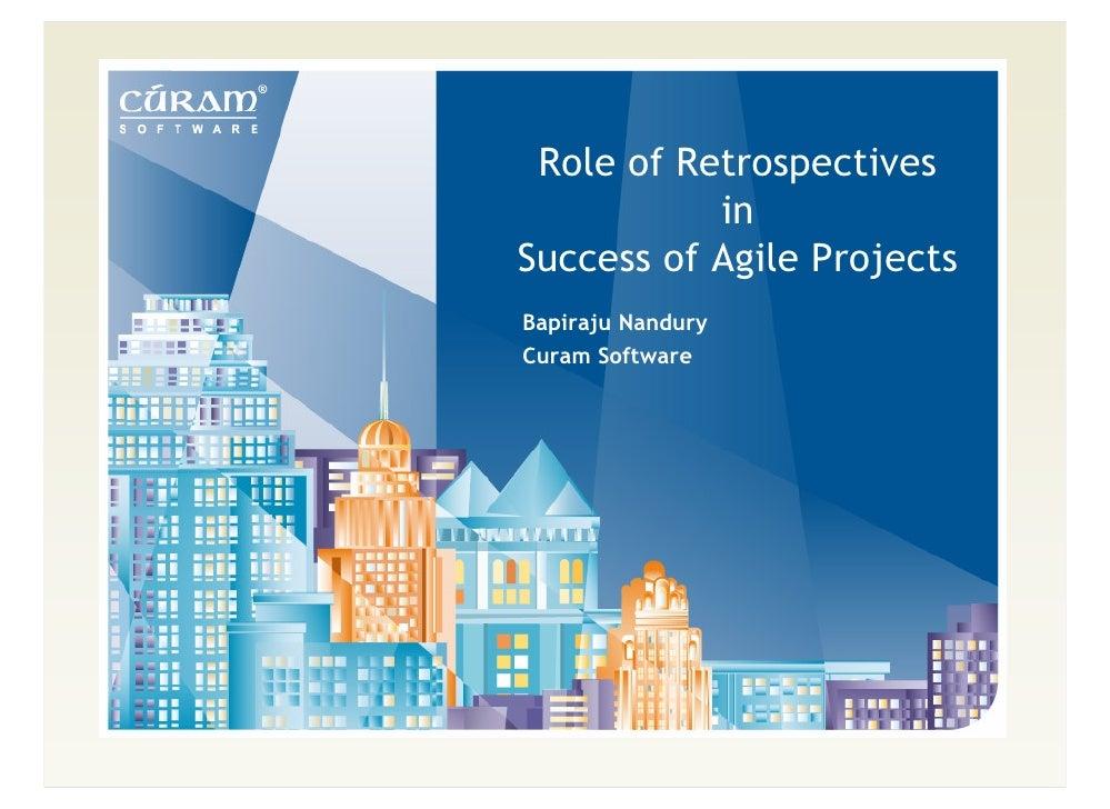 Role of Retrospectives            in Success of Agile Projects Bapiraju Nandury Curam Software