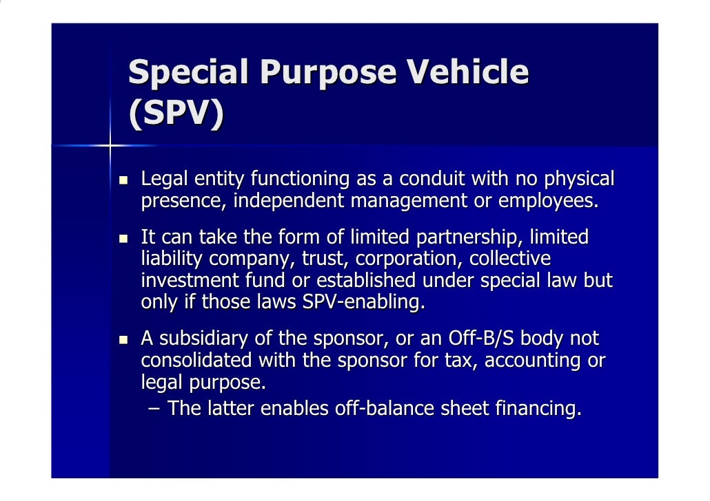 special purpose vehicles in modern accounting essay The number of captive insurance companies and special purpose vehicles used as alternative risk transfer mechanisms has increased over time, as have the types of risks transferred to captives and the volume of such transfers.