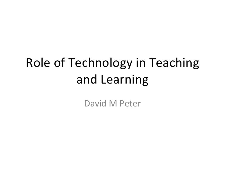 Role of Technology in Teaching and Learning David M Peter