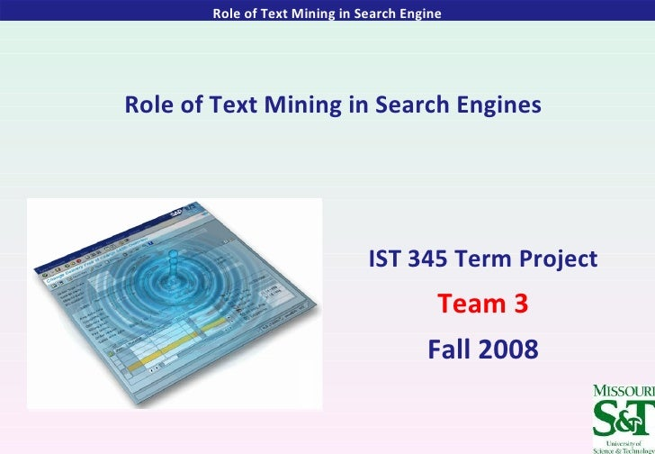 Role of Text Mining in Search Engines IST 345 Term Project Team 3 Fall 2008 Role of Text Mining in Search Engine