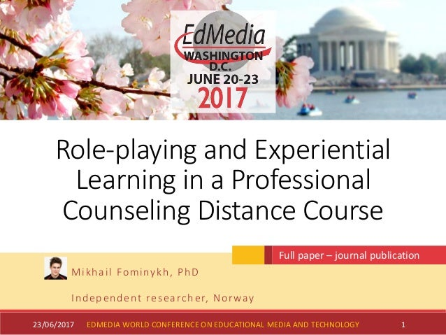 Role-playing and Experiential Learning in a Professional Counseling Distance Course Mikhail Fominykh, PhD Independent rese...