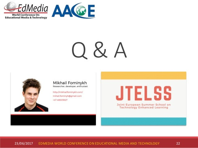 22 Q & A EDMEDIA WORLD CONFERENCE ON EDUCATIONAL MEDIA AND TECHNOLOGY23/06/2017