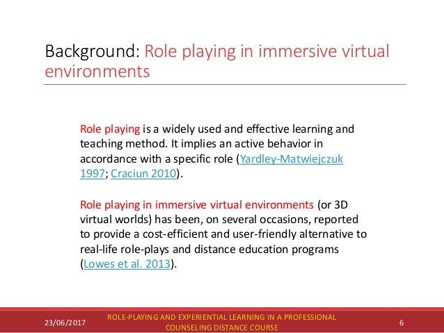 Background: Role playing in immersive virtual environments 23/06/2017 ROLE-PLAYING AND EXPERIENTIAL LEARNING IN A PROFESSI...