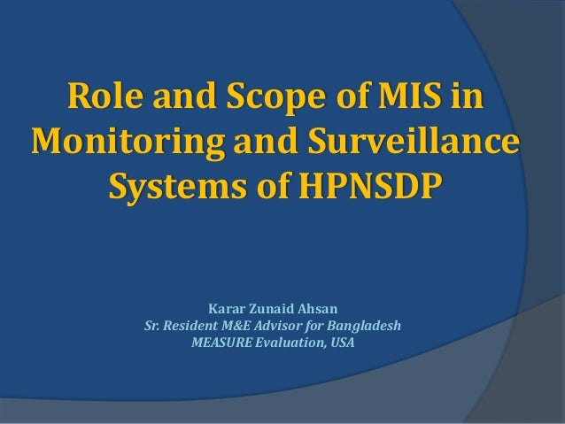 Role and Scope of MIS inMonitoring and Surveillance   Systems of HPNSDP                Karar Zunaid Ahsan      Sr. Residen...