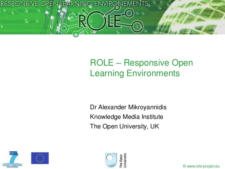 ROLE – Responsive Open Learning Environments<br />Dr Alexander Mikroyannidis<br />Knowledge Media Institute<br />The Open ...
