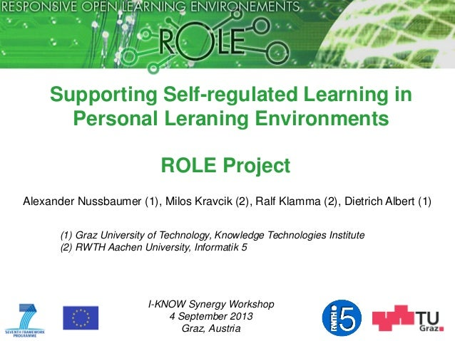 © www.role-project.eu ROLE Project I-KNOW Synergy Workshop 4 September 2013 Graz, Austria Supporting Self-regulated Learni...