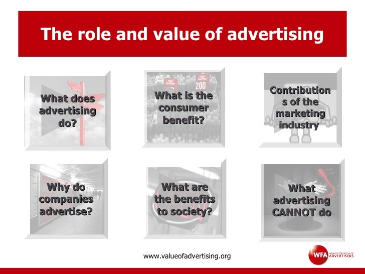 The role and value of advertising What advertising CANNOT do Why do companies advertise? What are the benefits to society?...