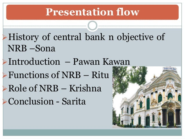 rastra bank The nepal rastra bank (nrb), established in 1956, is the central bank of nepal it was established in 1956 under the nepal rastra bank act 1955.