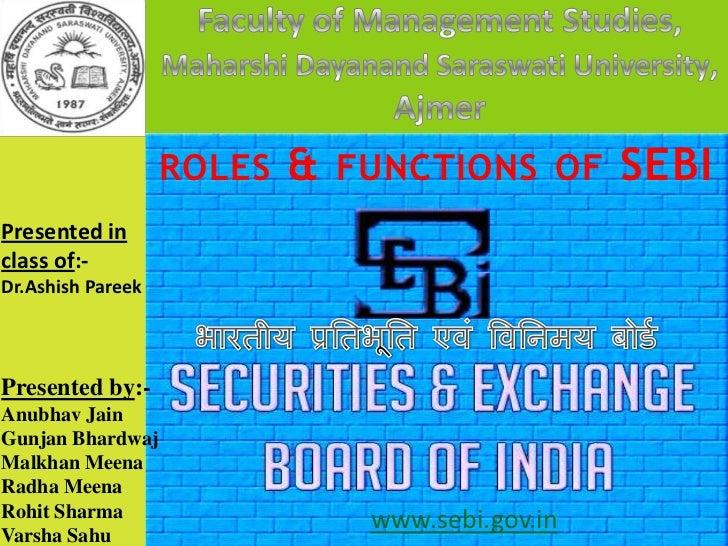 Faculty of Management Studies,<br />Maharshi Dayanand Saraswati University, Ajmer<br />roles & functions of SEBI<br />Pres...