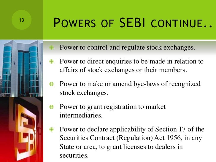 role of sebi Objectives of sebi the primary objective of sebi is to promote healthy and orderly growth -of the securities market and secure investor protection the objectives of sebi are as follows: to protect the interest of investors, so that, there is a steady flow of savings into the capital market.