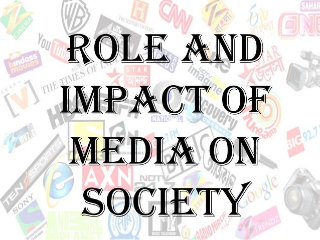 Role AndImpAct of medIA on  SocIety